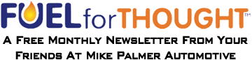 Fuel for Thought - A Free monthly newsletter from your friends at Mike Palmer Automotive