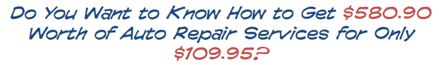 Do you want to know how to get $580.90 worth of Auto Repair Services for only $109.95?